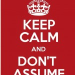 Red sign stating to Keep Calm and Don't Assume - Gary Smith - Home Inspector